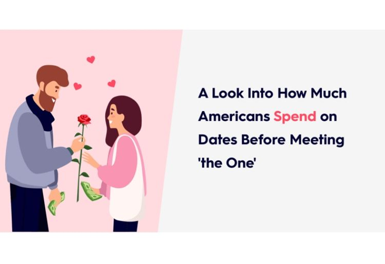 A look into How Much Americans Spend on Dates Before Meeting the One