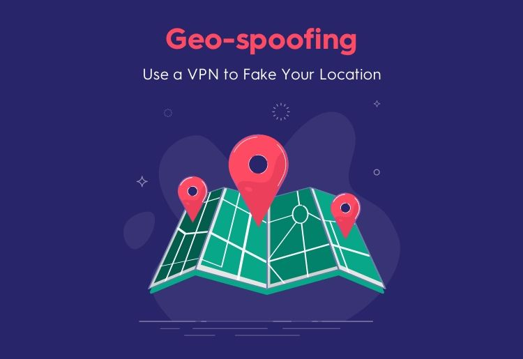Guide to Geo-spoofing: Use Your VPN to Change Location